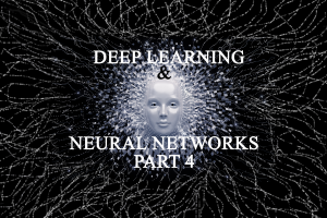 Deep Learning & Neural Networks: Part 4